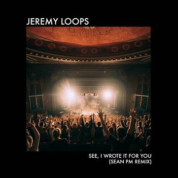 """Jeremy Loops Celebrates Summer With The Sean PM Remix Of """"See, I Wrote It For You"""""""